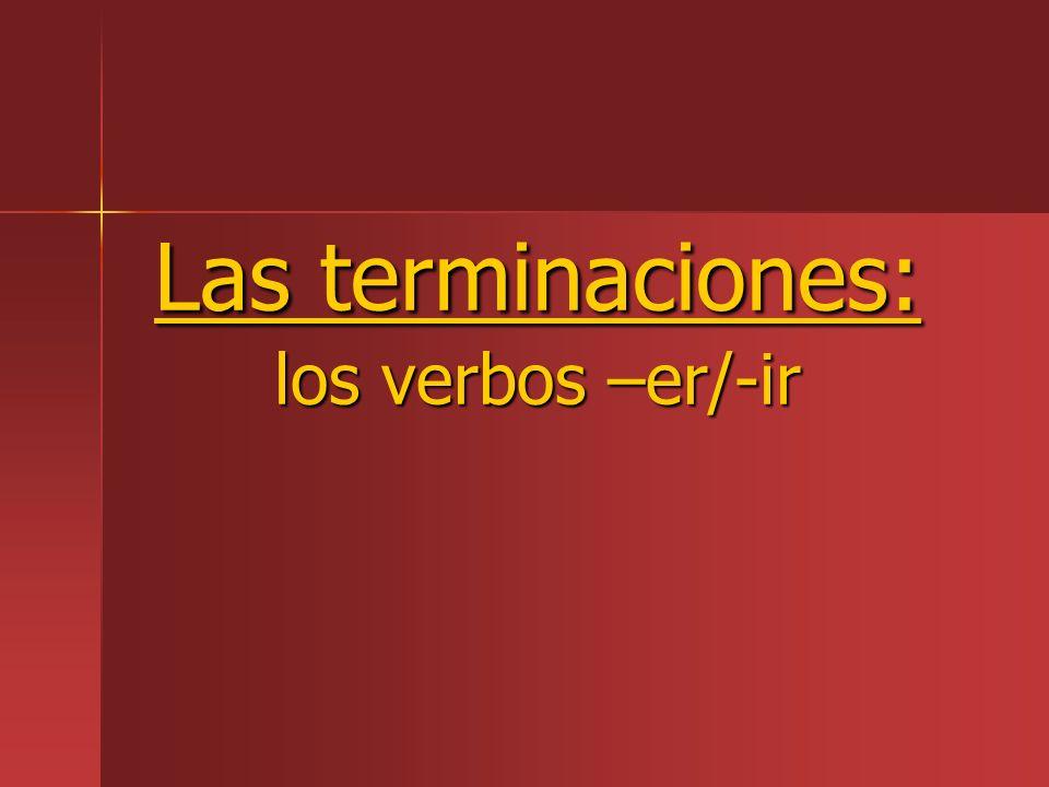 Las terminaciones: los verbos –er/-ir