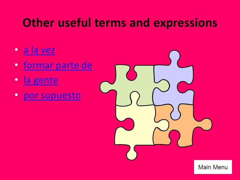 Other useful terms and expressions a la vez formar parte de la gente por supuesto Main Menu