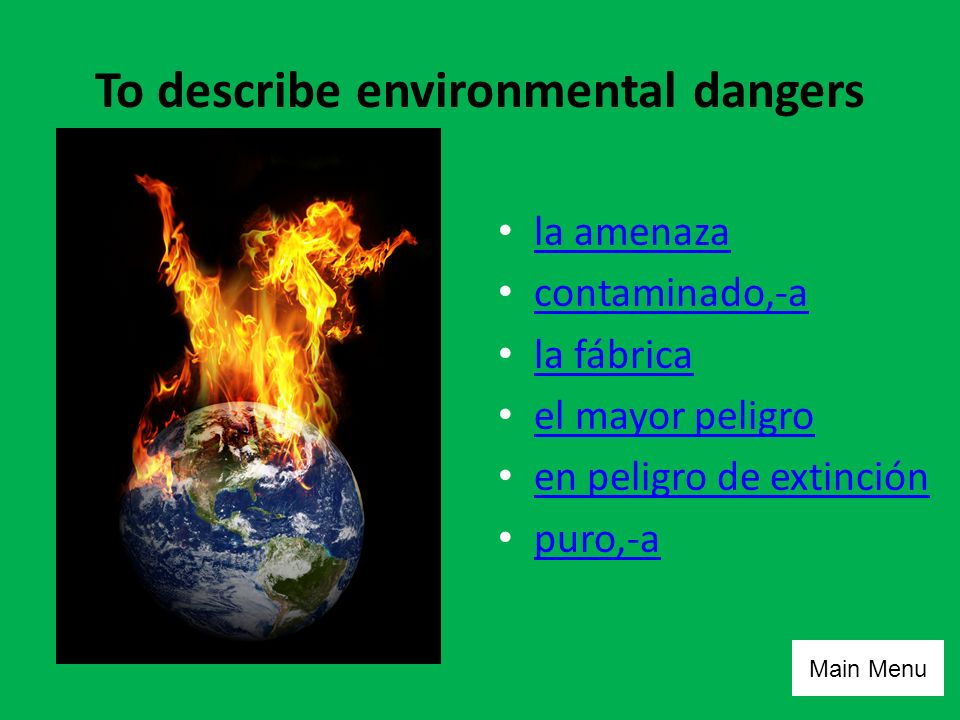 To describe environmental dangers la amenaza contaminado,-a la fábrica el mayor peligro en peligro de extinción puro,-a Main Menu