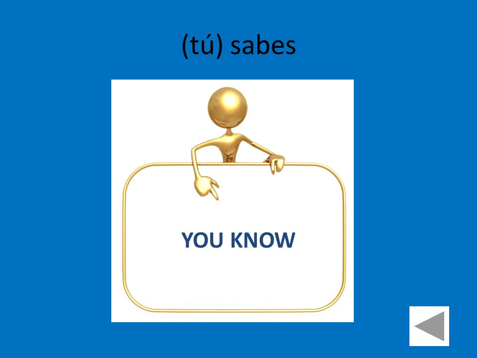 (tú) sabes YOU KNOW