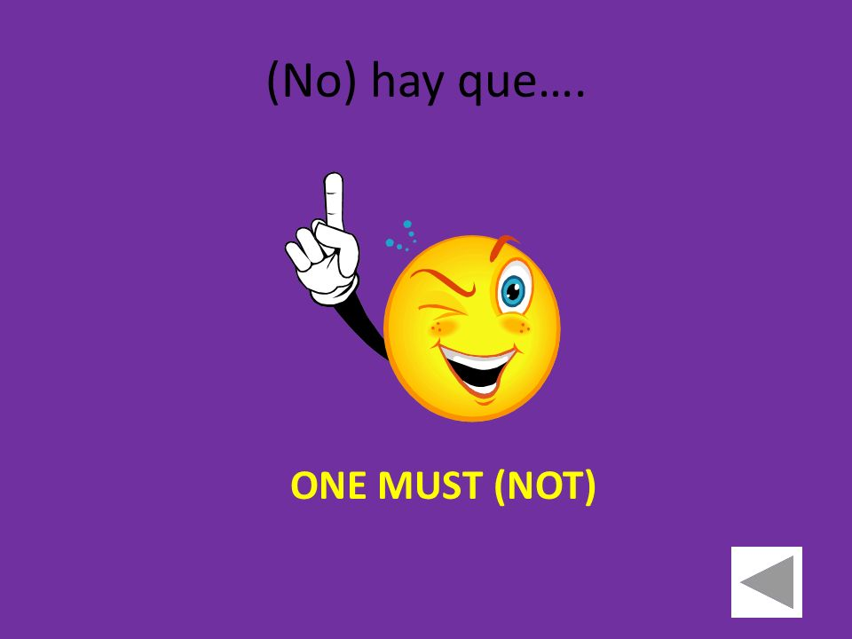 (No) hay que…. ONE MUST (NOT)