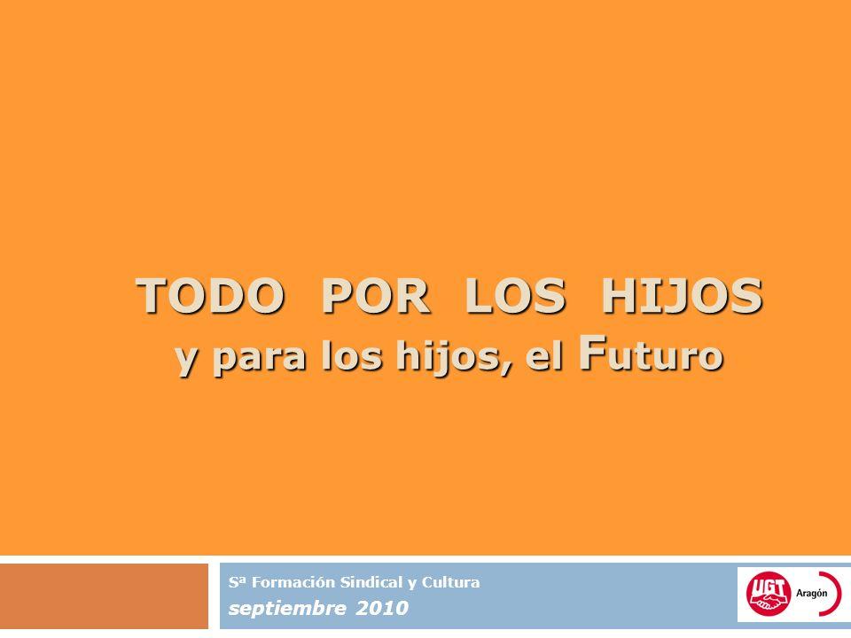 TODO POR LOS HIJOS y para los hijos, el F uturo Sª Formación Sindical y Cultura septiembre 2010