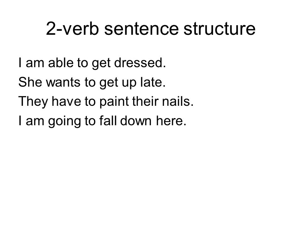 2-verb sentence structure I am able to get dressed.