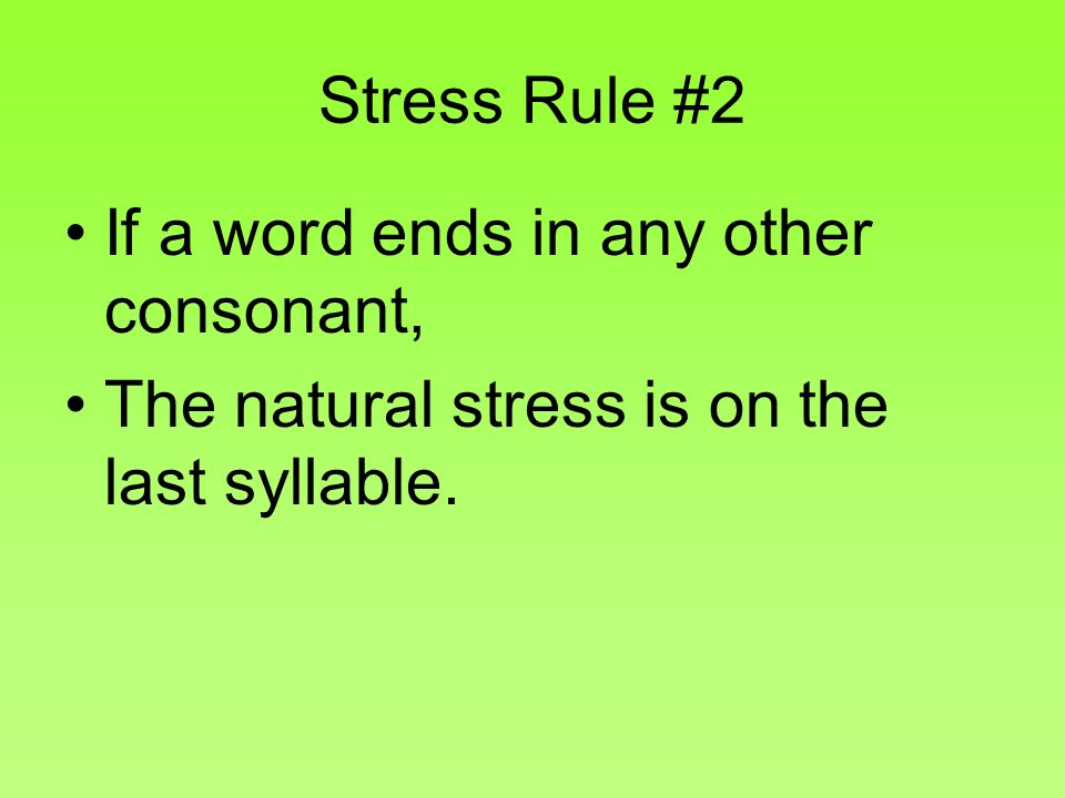 Stress Rule #2 If a word ends in any other consonant, The natural stress is on the last syllable.