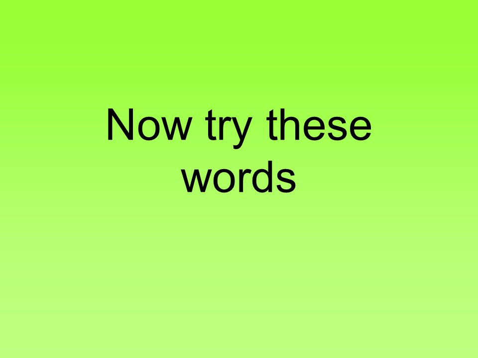 Now try these words
