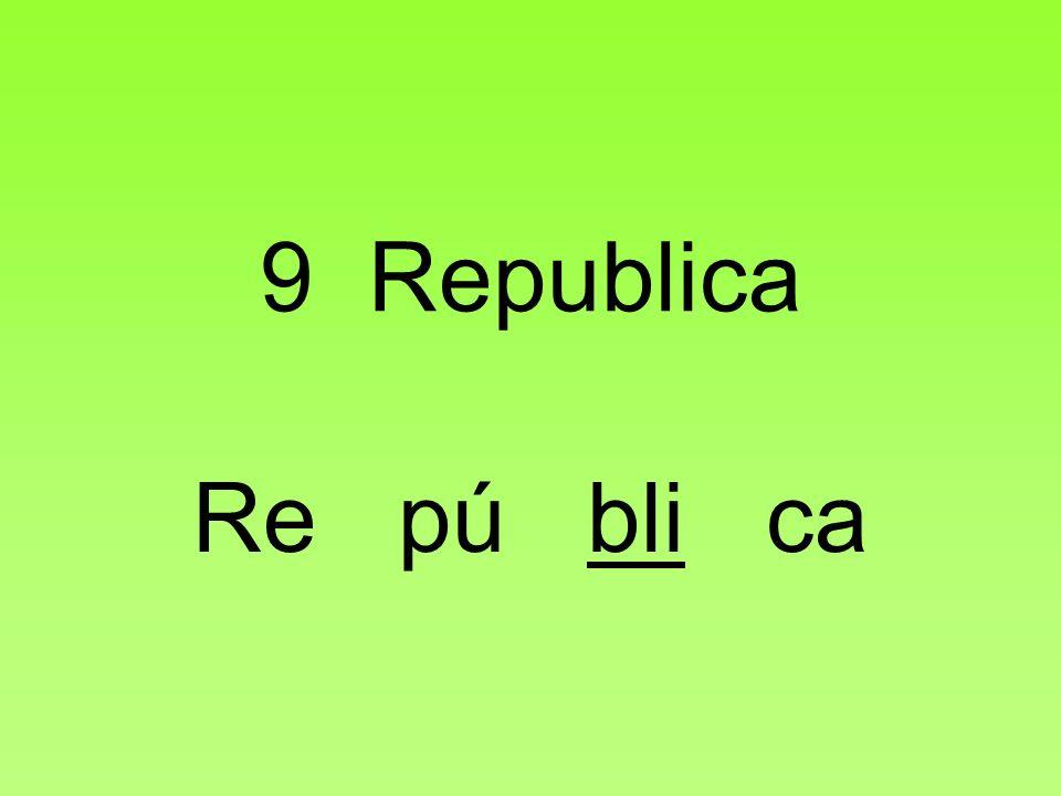 9 Republica Re pú bli ca