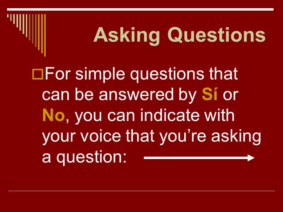 Asking Questions ¿Qué come Elena en el restaurante? ¿Adónde van Uds. después de las clases? ¿Por qué va Ignacio a la playa todos los días?