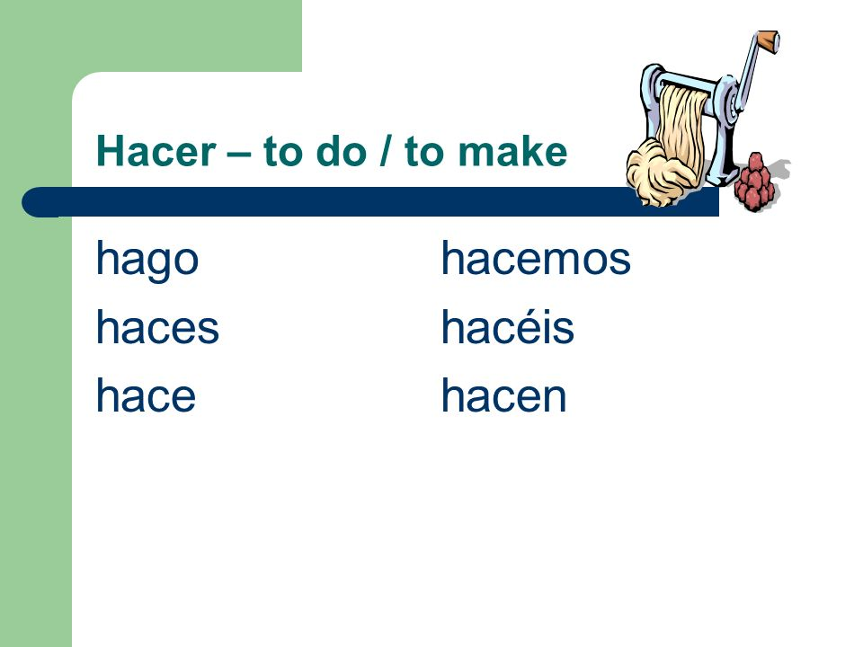 Hacer – to do / to make hagohacemos haceshacéis hacehacen
