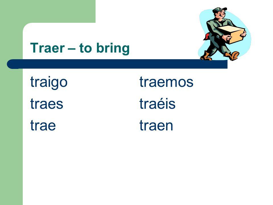 Traer – to bring traigotraemos traestraéis traetraen