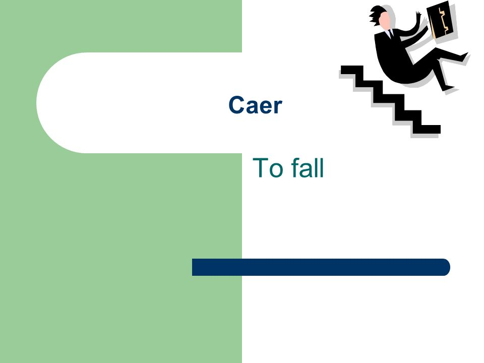 Caer To fall
