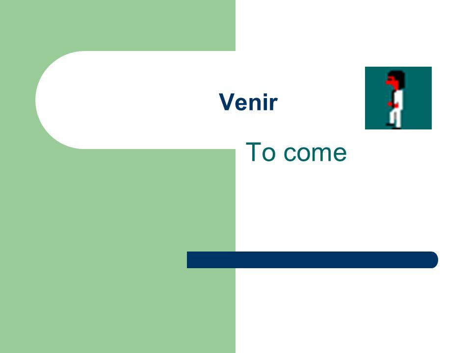 Venir To come