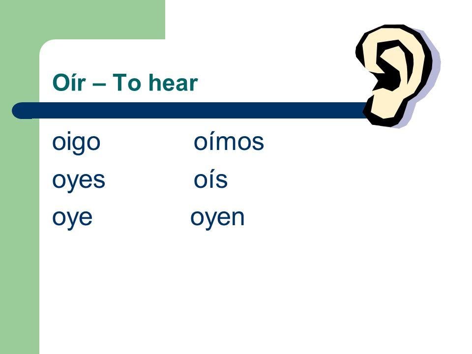 Oír – To hear oigooímos oyesoís oye oyen