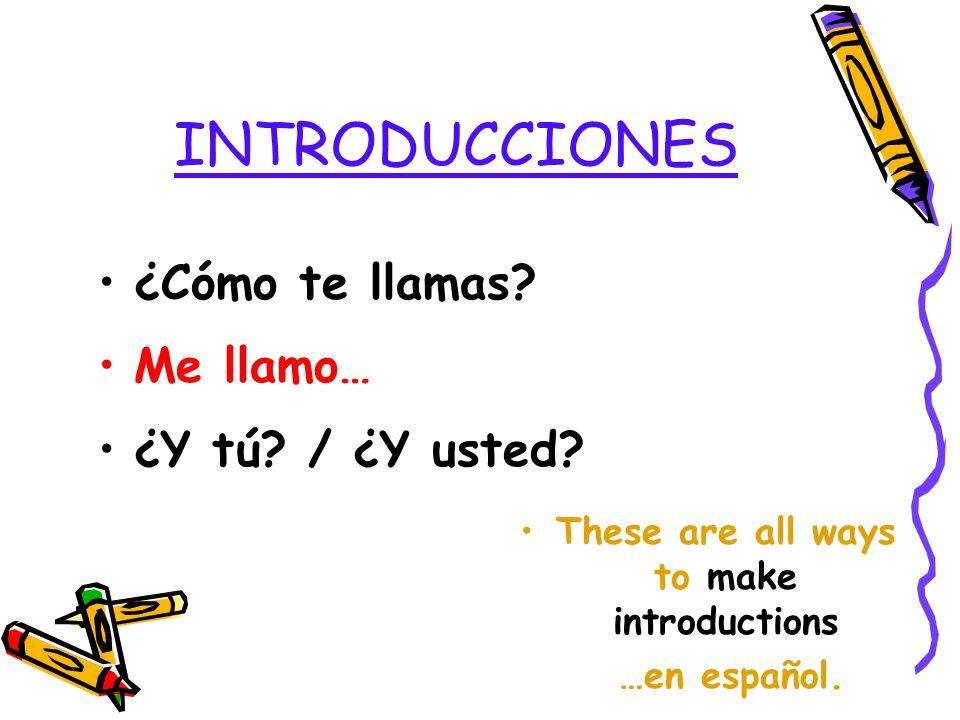 GREETINGS (cont.) (Muy) Bien / Mal Regular Nada ¿Y tú? / ¿Y usted? These are all ways to respond …en español.