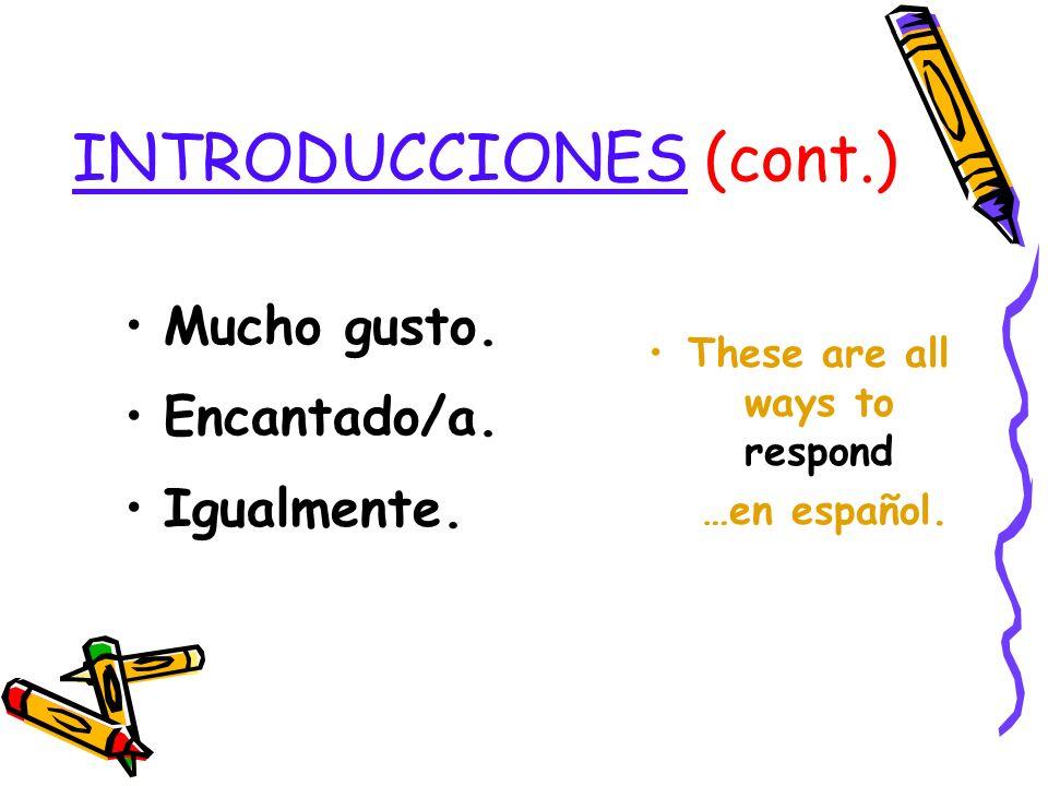 INTRODUCCIONES ¿Cómo te llamas? Me llamo… ¿Y tú? / ¿Y usted? These are all ways to make introductions …en español.
