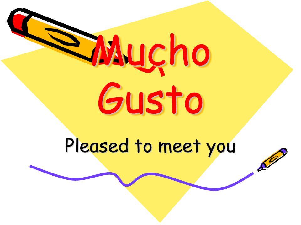 INTRODUCCIONES (cont.) Mucho gusto. Encantado/a. Igualmente. These are all ways to respond …en español.