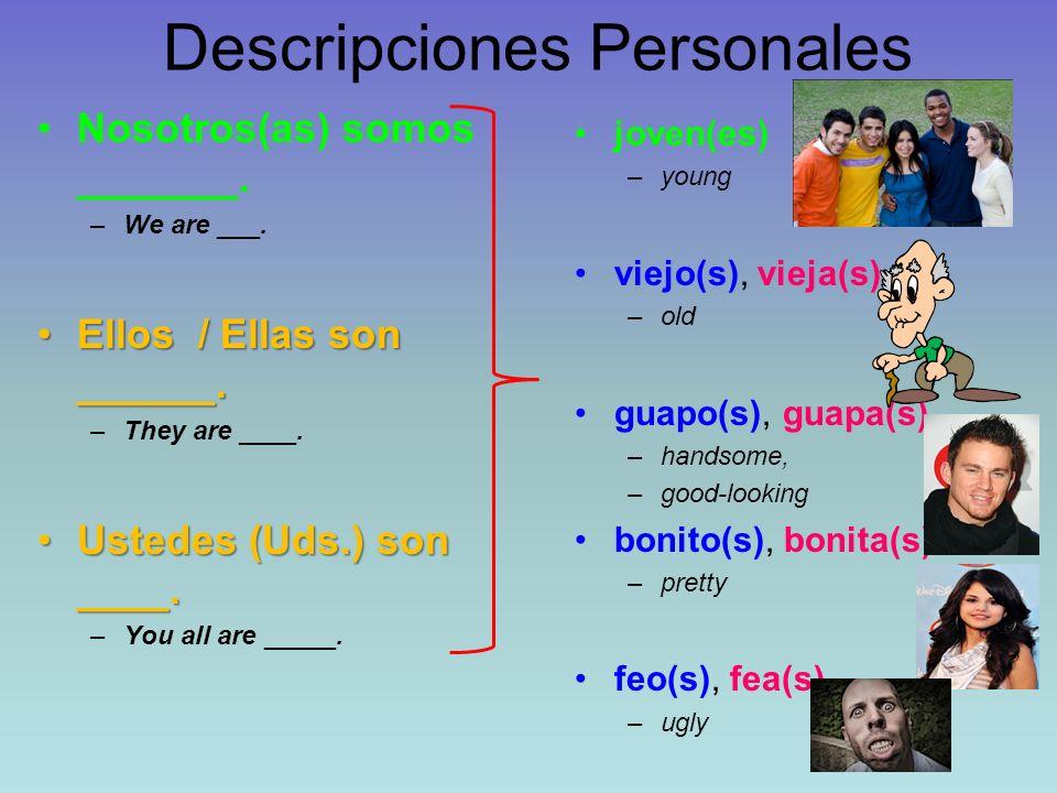 Descripciones Personales Nosotros(as) somos _______. –We are ___. Ellos / Ellas son ______.Ellos / Ellas son ______. –They are ____. Ustedes (Uds.) so
