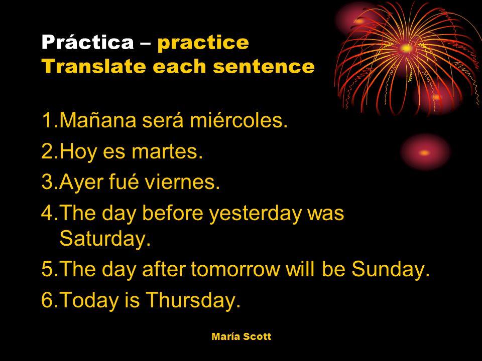 María Scott Práctica – practice Translate each sentence 1.Mañana será miércoles.