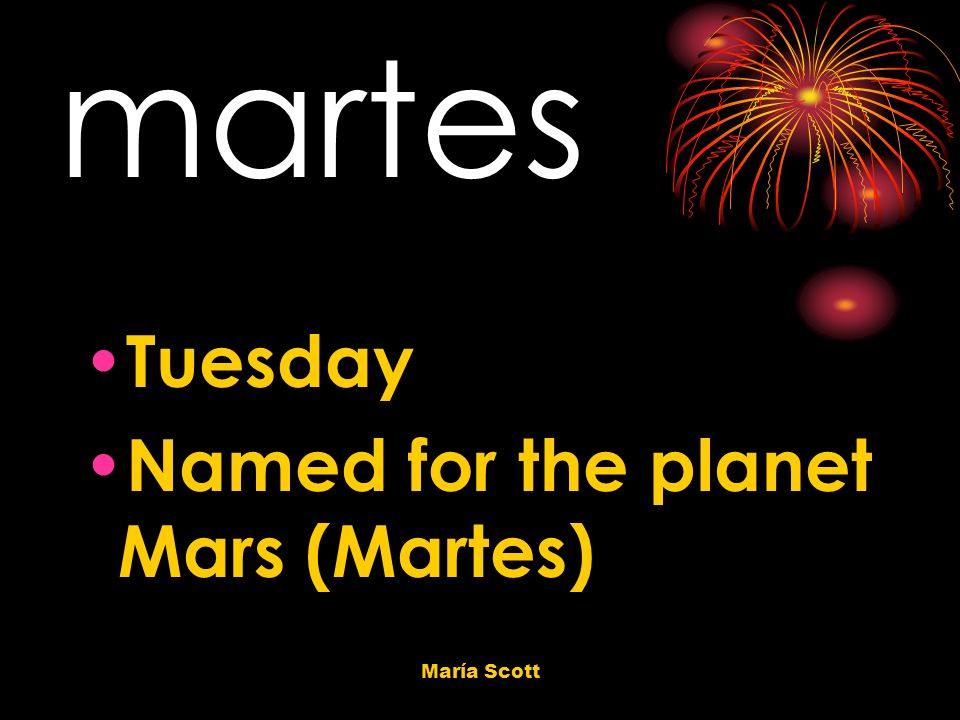 María Scott martes Tuesday Named for the planet Mars (Martes)