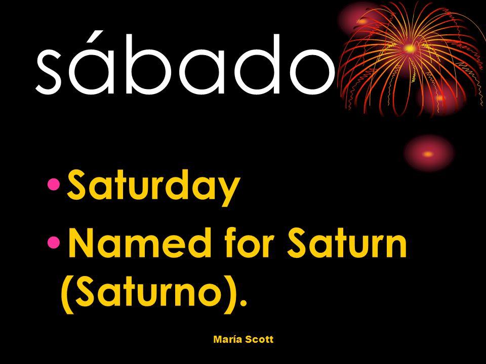 María Scott sábado Saturday Named for Saturn (Saturno).
