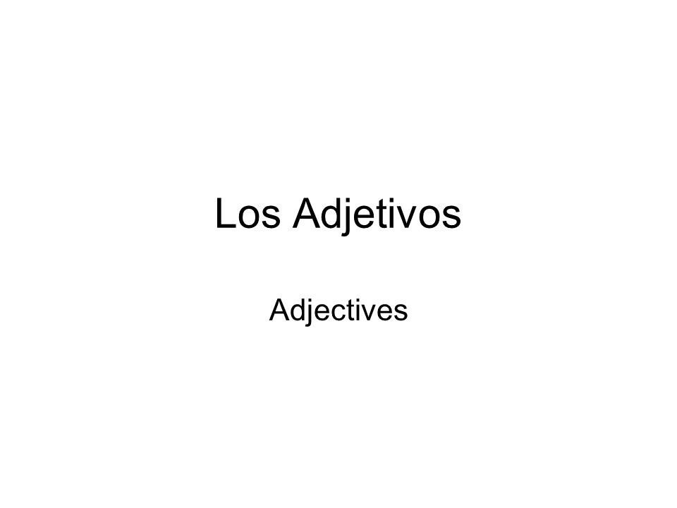 When using adjectives in Spanish… Remember that most adjectives in Spanish are either masculine or feminine, and can be singular or plural…all depending on the noun/nouns being described.