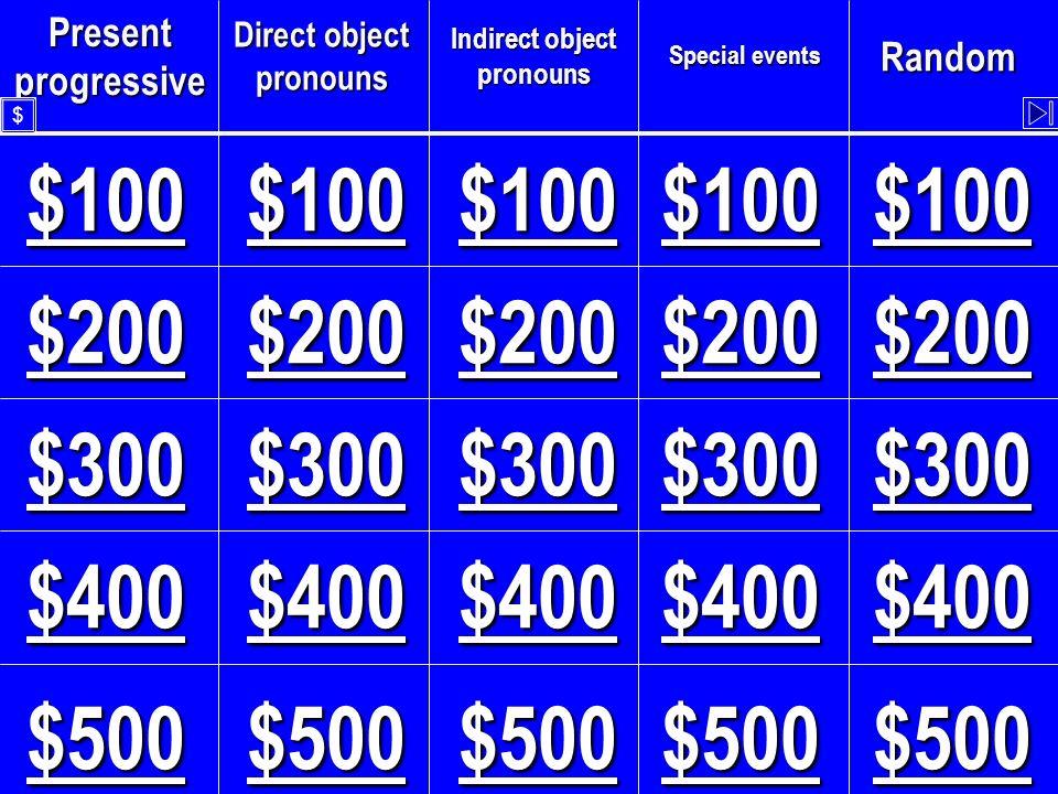 Present progressive Direct object pronouns Indirect object pronouns Special events Random $100 $300 $200 $400 $500 $