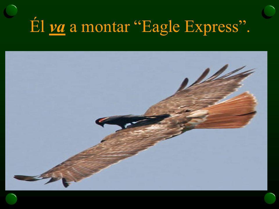 Él va a montar Eagle Express.