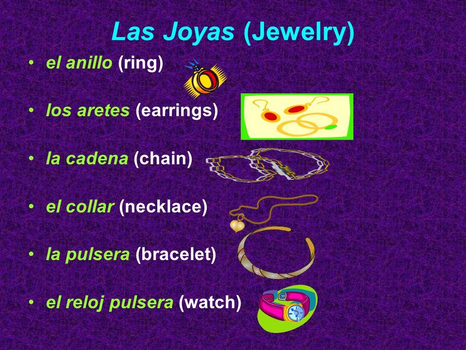 Las Joyas (Jewelry) el anillo (ring) los aretes (earrings) la cadena (chain) el collar (necklace) la pulsera (bracelet) el reloj pulsera (watch)