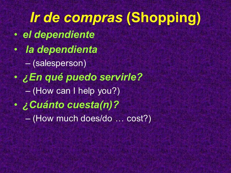Ir de compras (Shopping) el dependiente la dependienta –(salesperson) ¿En qué puedo servirle? –(How can I help you?) ¿Cuánto cuesta(n)? –(How much doe