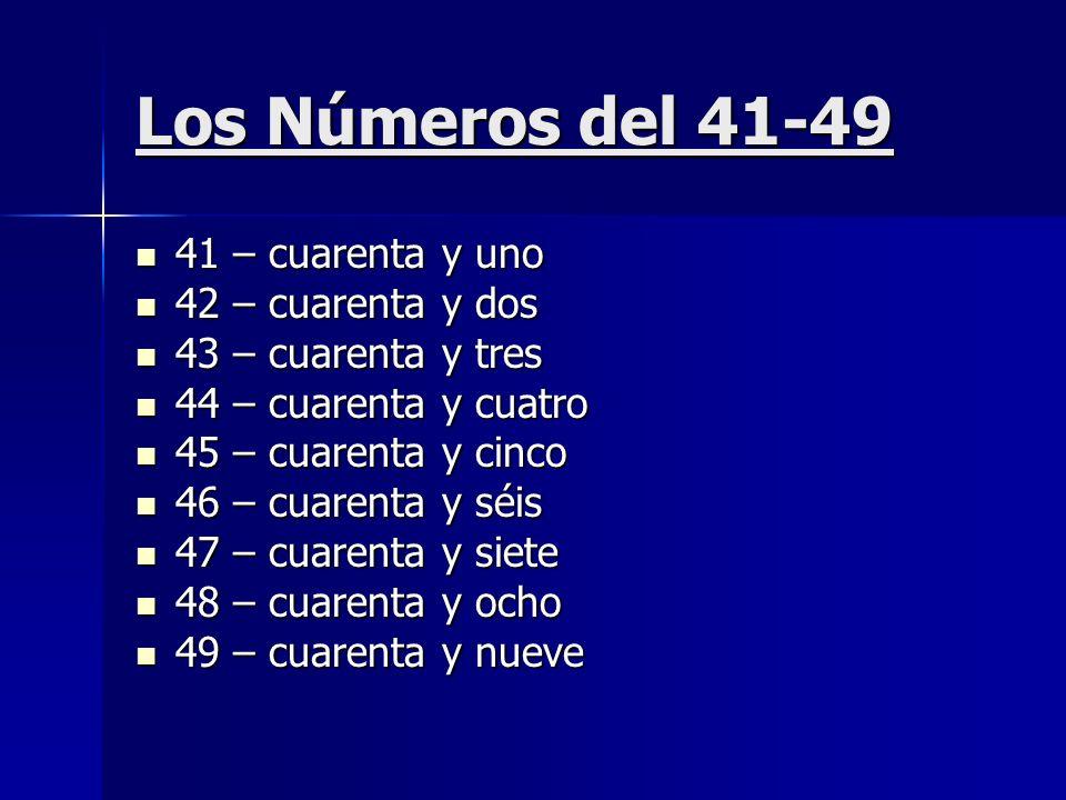 Los Números del 41-49 41 – cuarenta y uno 41 – cuarenta y uno 42 – cuarenta y dos 42 – cuarenta y dos 43 – cuarenta y tres 43 – cuarenta y tres 44 – c