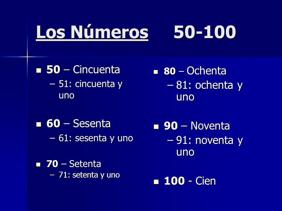 Los Números 50-100 50 – Cincuenta 50 – Cincuenta –51: cincuenta y uno 60 – Sesenta 60 – Sesenta –61: sesenta y uno 70 – Setenta 70 – Setenta –71: sete