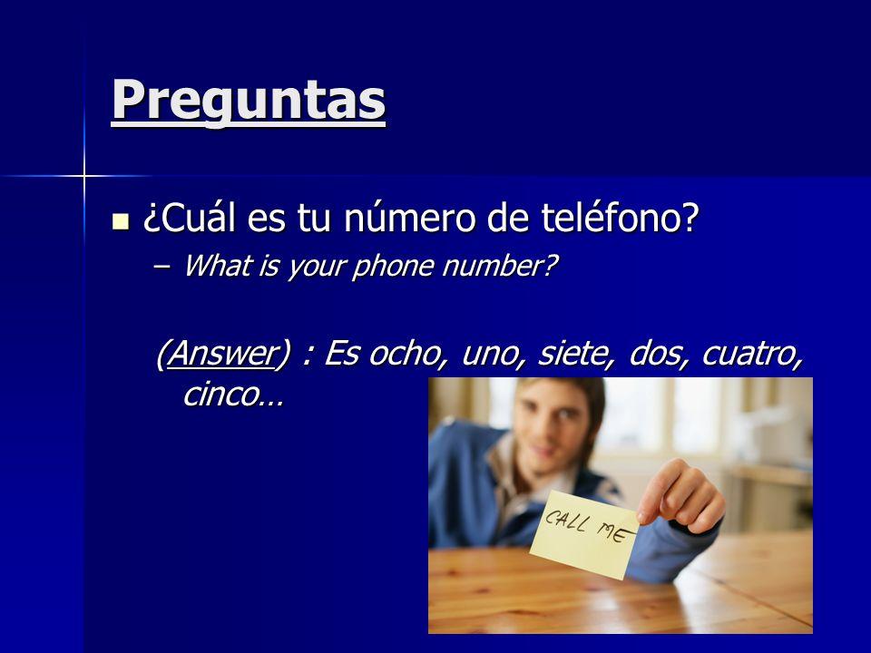 Preguntas ¿Cuál es tu número de teléfono? ¿Cuál es tu número de teléfono? –What is your phone number? (Answer) : Es ocho, uno, siete, dos, cuatro, cin