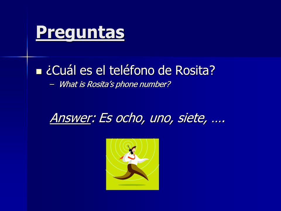 Preguntas ¿Cuál es el teléfono de Rosita? ¿Cuál es el teléfono de Rosita? –What is Rositas phone number? Answer: Es ocho, uno, siete, ….