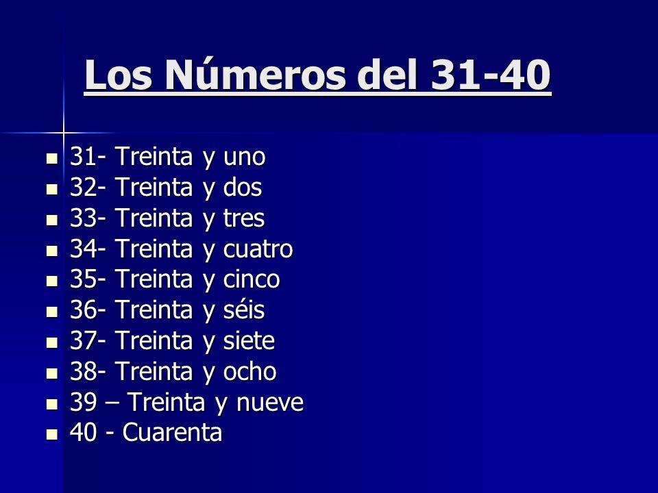 Los Números del 31-40 31- Treinta y uno 31- Treinta y uno 32- Treinta y dos 32- Treinta y dos 33- Treinta y tres 33- Treinta y tres 34- Treinta y cuat