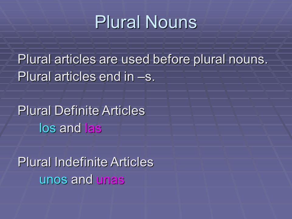 Plural Nouns Plural articles are used before plural nouns.