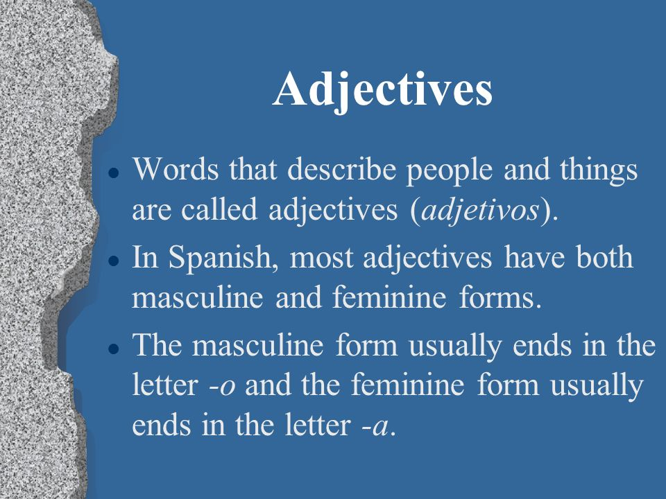 Adjectives l Words that describe people and things are called adjectives (adjetivos).