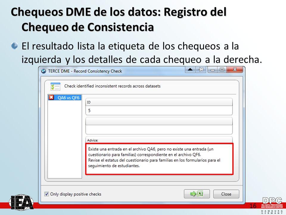 16 Chequeos DME de los datos: Registro del Chequeo de Consistencia El resultado lista la etiqueta de los chequeos a la izquierda y los detalles de cada chequeo a la derecha.