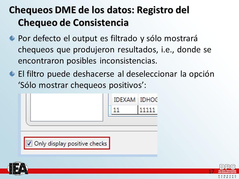 17 Chequeos DME de los datos: Registro del Chequeo de Consistencia Por defecto el output es filtrado y sólo mostrará chequeos que produjeron resultados, i.e., donde se encontraron posibles inconsistencias.