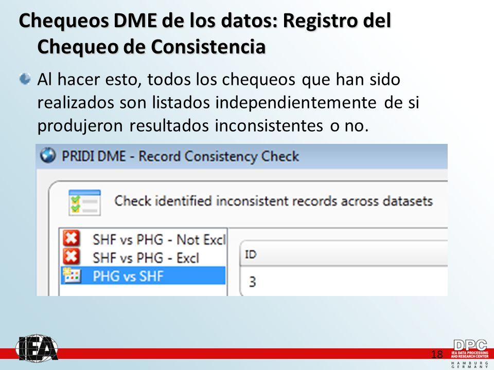 18 Chequeos DME de los datos: Registro del Chequeo de Consistencia Al hacer esto, todos los chequeos que han sido realizados son listados independientemente de si produjeron resultados inconsistentes o no.