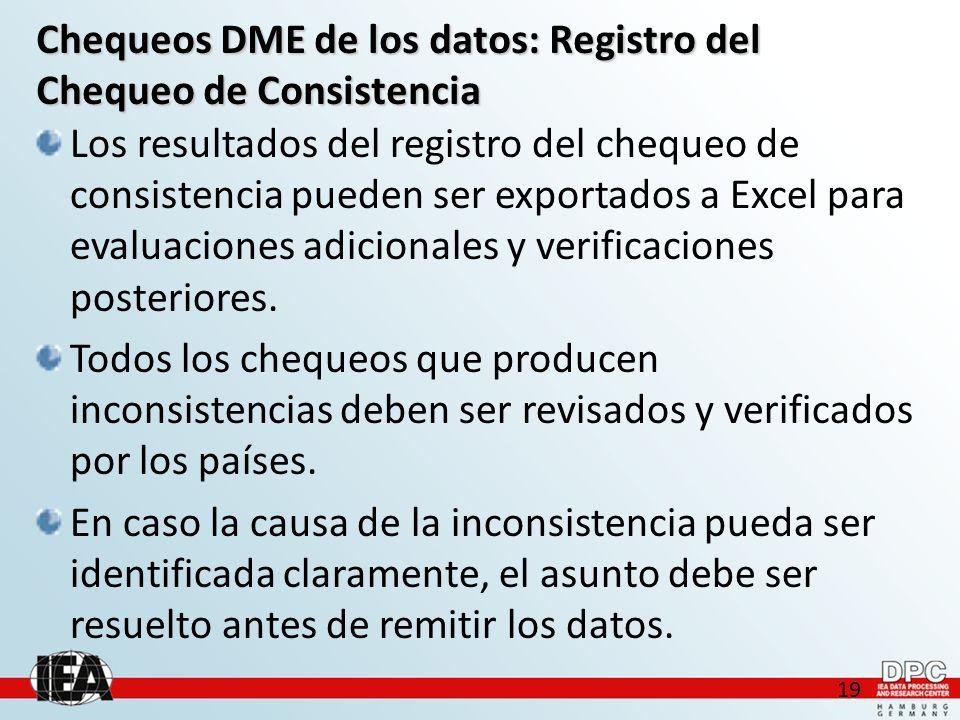 19 Chequeos DME de los datos: Registro del Chequeo de Consistencia Los resultados del registro del chequeo de consistencia pueden ser exportados a Excel para evaluaciones adicionales y verificaciones posteriores.