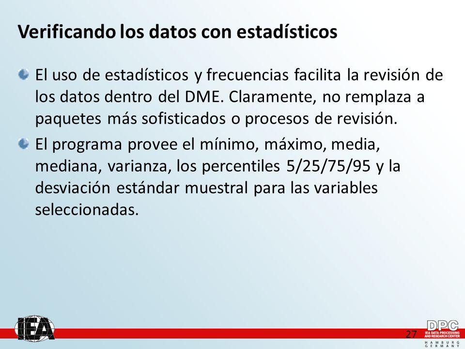 27 Verificando los datos con estadísticos El uso de estadísticos y frecuencias facilita la revisión de los datos dentro del DME.