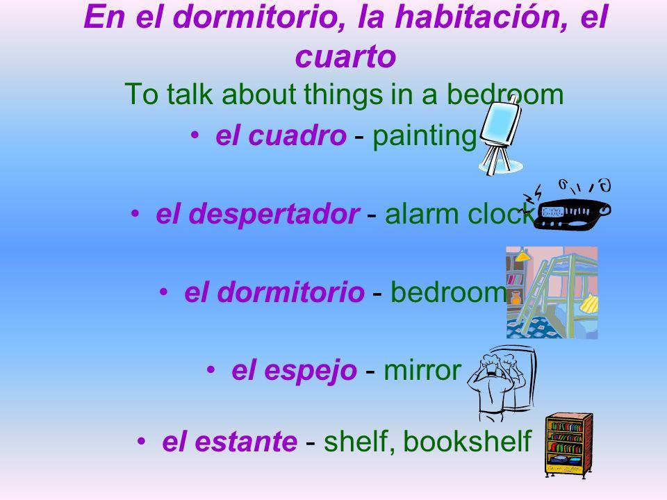 En el dormitorio, la habitación, el cuarto To talk about things in a bedroom la lámpara - lamp la mesita - night table la pared - wall