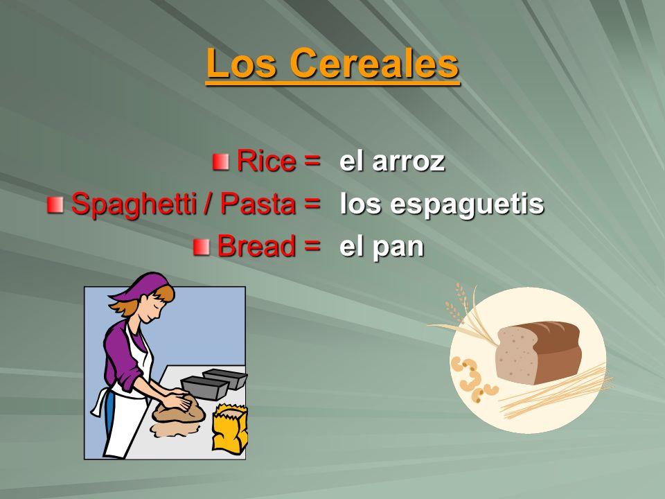 Los Cereales Rice = Spaghetti / Pasta = Bread = el arroz los espaguetis el pan