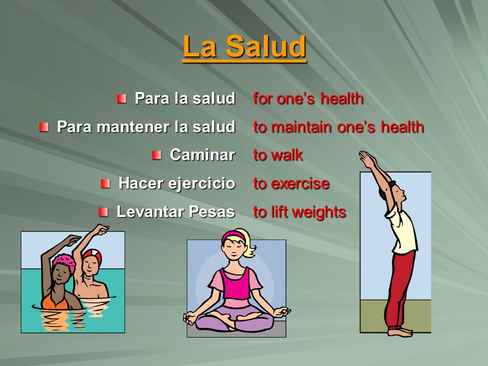 La Salud Para la salud Para mantener la salud Caminar Hacer ejercicio Levantar Pesas for ones health to maintain ones health to walk to exercise to li
