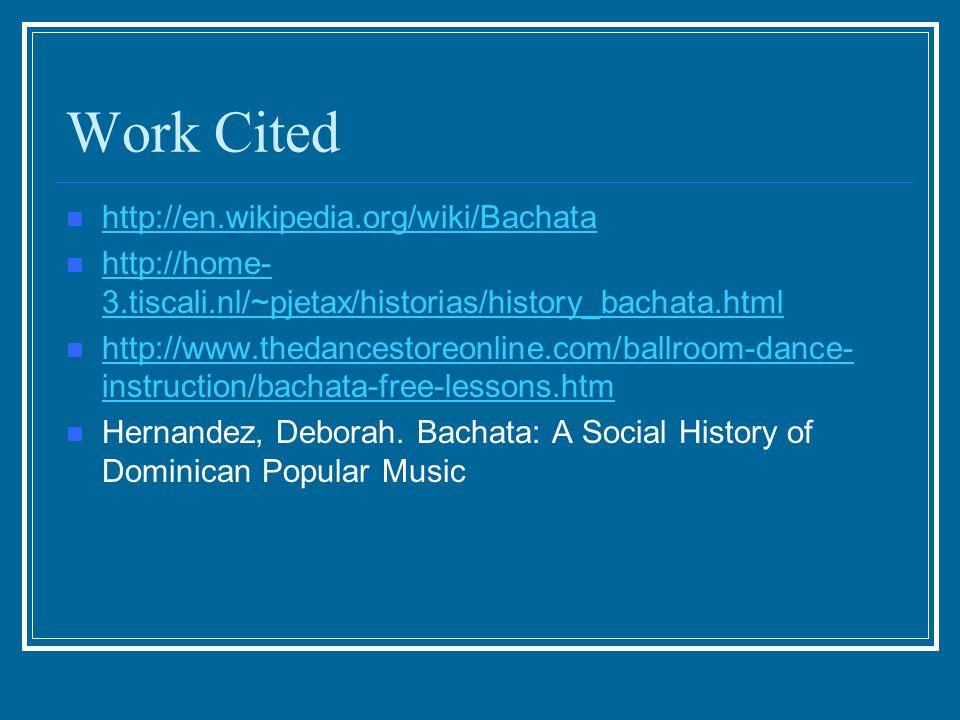 Work Cited http://en.wikipedia.org/wiki/Bachata http://home- 3.tiscali.nl/~pjetax/historias/history_bachata.html http://home- 3.tiscali.nl/~pjetax/his