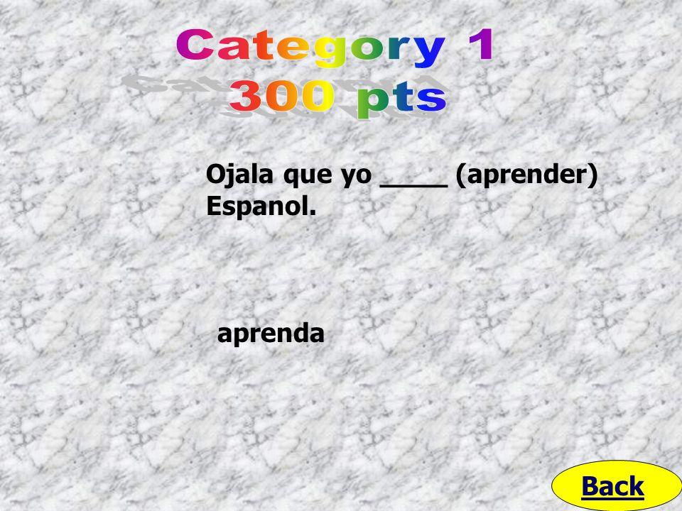 Ojala que yo ____ (aprender) Espanol. Back aprenda