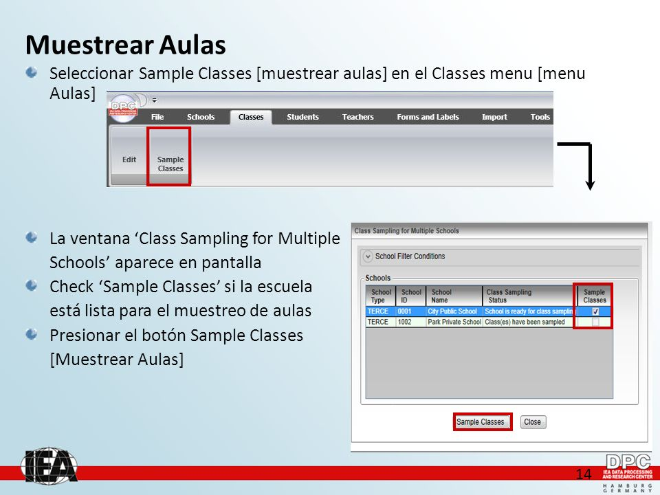 14 Seleccionar Sample Classes [muestrear aulas] en el Classes menu [menu Aulas] La ventana Class Sampling for Multiple Schools aparece en pantalla Che