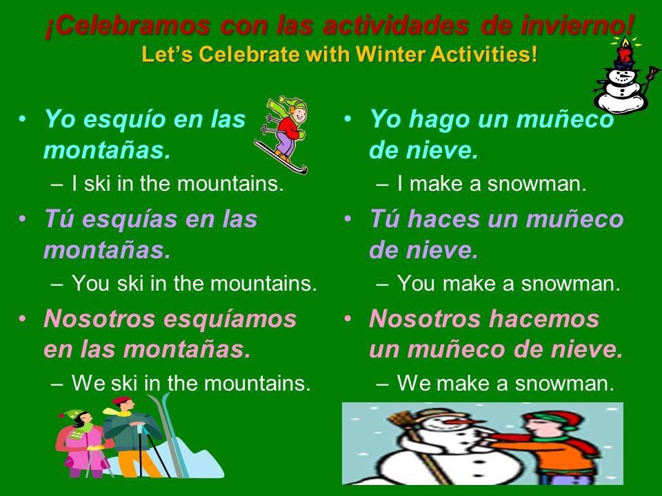 ¡Celebramos con las actividades de invierno! Lets Celebrate with Winter Activities! Yo esquío en las montañas. –I ski in the mountains. Tú esquías en