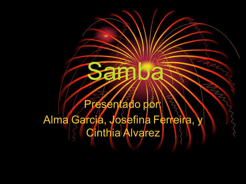 Samba Presentado por: Alma Garcia, Josefina Ferreira, y Cinthia Alvarez