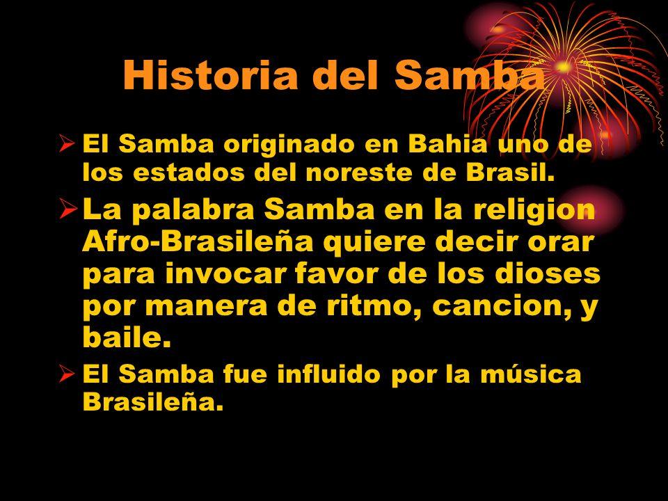 Historia del Samba El Samba originado en Bahia uno de los estados del noreste de Brasil. La palabra Samba en la religion Afro-Brasileña quiere decir o