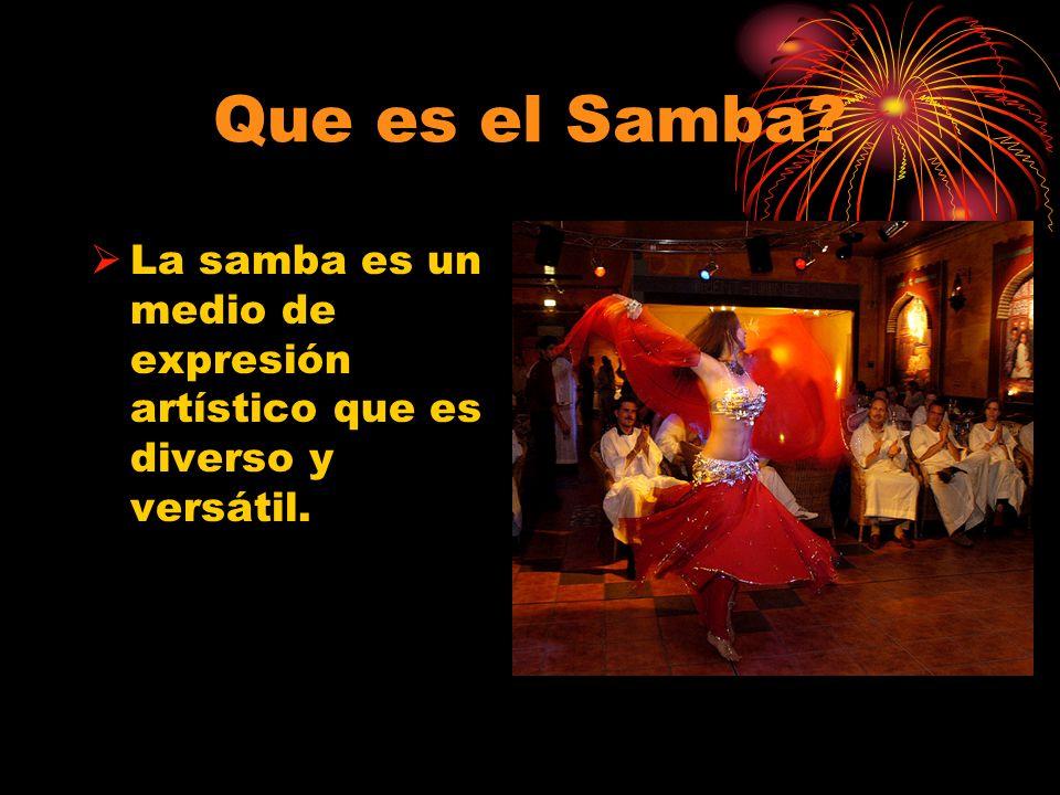 Que es el Samba? La samba es un medio de expresión artístico que es diverso y versátil.